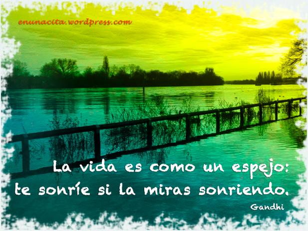 La vida es como un espejo: te sonríe si la miras sonriendo