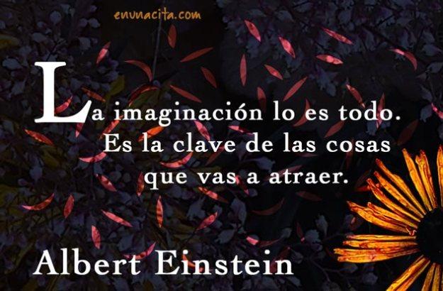 La imaginación lo es todo. Es la clave de las cosas que vas a atraer.