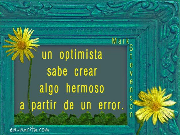 Un optimista sabe crear algo hermoso a partir de un error. Mark Stevenson