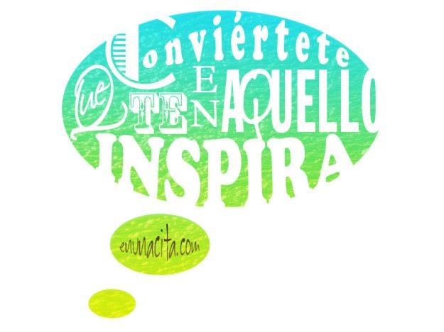 Conviértete en aquello que te inspira