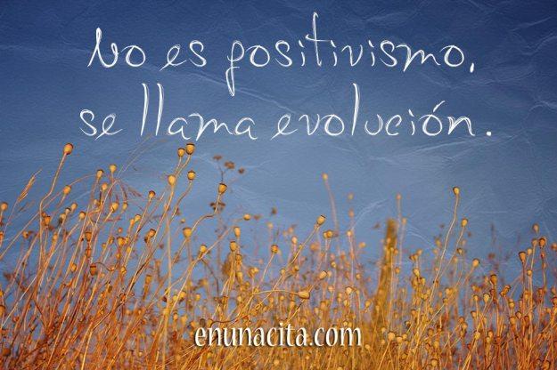 No es positivismo, se llama evolución.