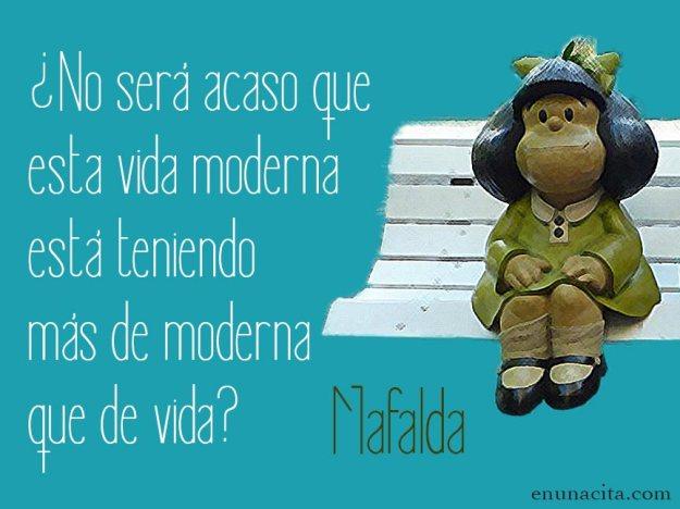 No será acaso que esta vida moderna está teniendo más de moderna que de vida? Mafalda